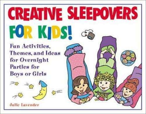 Creative Sleepovers for Kids! : Fun Activities, Themes, and Ideas for...