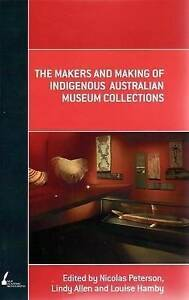 The-Makers-And-Making-Of-Indigenous-Australian-Museum-Collections-by-Peterson-N