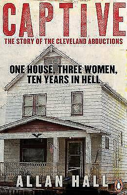 1 of 1 - Hall, Allan, Captive: One House, Three Women and Ten Years in Hell, Very Good Bo