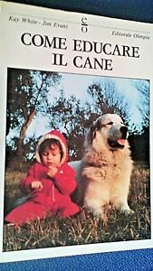 27) Come Educare Il Cane ( Libro Di Kay White - Jim Evans - Edit. Olimpia 1990