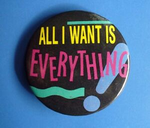 Hallmark-BUTTON-PIN-Vintage-ALL-I-WANT-IS-EVERYTHING-Slogan-Funny-PINBACK-RARE