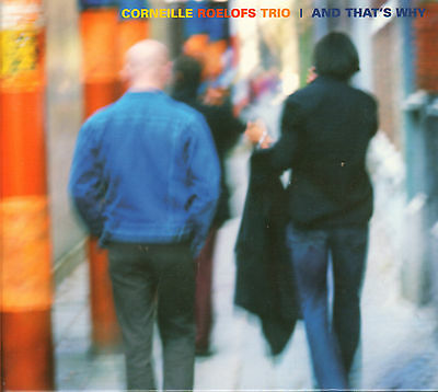 CORNEILLE ROELOFS TRIO - AND THAT'S WHY (2003 DUTCH JAZZ CD)
