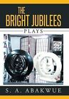 The Bright Jubilees: Plays by S a Abakwue (Hardback, 2015)