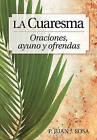 La Cuaresma: Oraciones, Ayuno y Ofrendas by Juan Sosa (Paperback / softback, 2011)