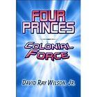 Four Princes Colonial Force Paperback – 16 Nov 2009
