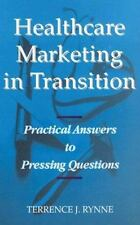 Healthcare Marketing in Transition NEW HC Terrance J. Rynne Practical Answers