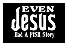 Even JESUS Had a FISH Story 5x7 RELIGION FISHING TACKLE CAR WINDOW DECAL STICKER