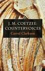 J. M. Coetzee: Countervoices by Carrol Clarkson (Paperback, 2009)