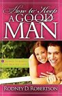 How to Keep a Good Man: 5 Secrets to Keeping the Man You Love by Rodney D Robertson (Paperback / softback, 2008)