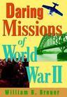 Daring Missions of World War II by William B. Breuer (2001, Hardcover)