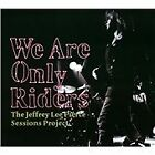 The Jeffrey Lee Pierce Sessions Project - We Are Only Riders (2010)