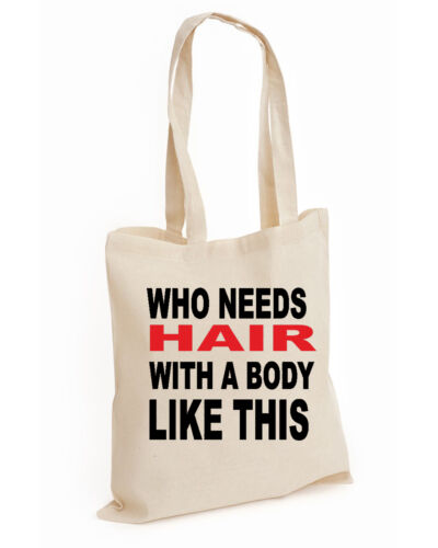 HAIR, BAG WHO NEEDS HAIR WITH A BODY LIKE THIS COTTON TOTE FUNNY TOP QUALITY