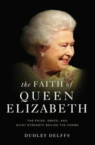 The-Faith-of-Queen-Elizabeth-The-Poise-Grace-and-Quiet-Streng-9780310356974