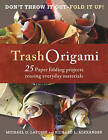 Trash Origami: 21 Paper Folding Projects Reusing Everyday Materials by Richard L. Alexander, Michael G. LaFosse (Mixed media product, 2010)