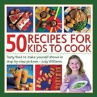 50 Recipes for Kids to Cook: Tasty Food to Make Yourself Shown in Step-by-step Pictures by Judy Williams (Hardback, 2014)