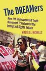 The DREAMers: How the Undocumented Youth Movement Transformed the Immigrant Rights Debate by Walter J. Nicholls (Paperback, 2013)