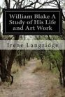 William Blake a Study of His Life and Art Work by Irene Langridge (Paperback / softback, 2014)