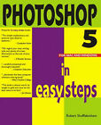 Photoshop 5 in Easy Steps by Robert Shufflebotham (Paperback, 1999)