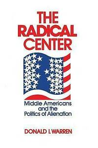 Radical-Center-Middle-Americans-and-the-Politics-of-Alienation-Paperback-b