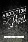 Addiction of Our Lives by Jude Ladouceur (Paperback / softback, 2013)