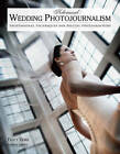 Advanced Wedding Photojournalism: Techniques for Professional Digital Photographers by Amherst Media (Paperback, 2010)