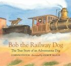 Bob the Railway Dog: The True Story of an Adventurous Dog by Corinne Fenton (Hardback, 2016)