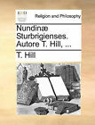 Nundin] Sturbrigienses. Autore T. Hill, ... by T Hill (Paperback / softback, 2010)