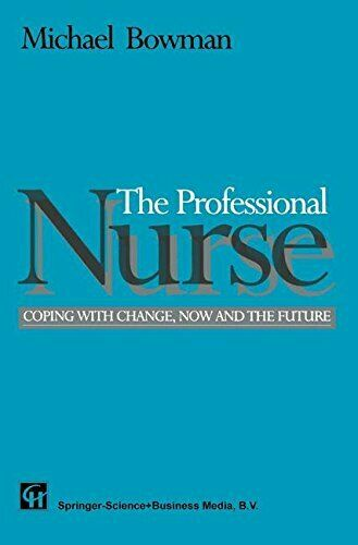 The Professional Nurse: Coping with Change, Now and the Future, Bowman, P.,,