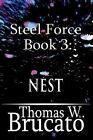 Steel Force Book 3: Nest by Thomas W Brucato (Paperback / softback, 2011)