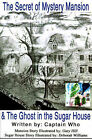 The Secret of the Mystery Mansion & the Ghost in the Sugar House by Captain Who (Paperback / softback, 2001)
