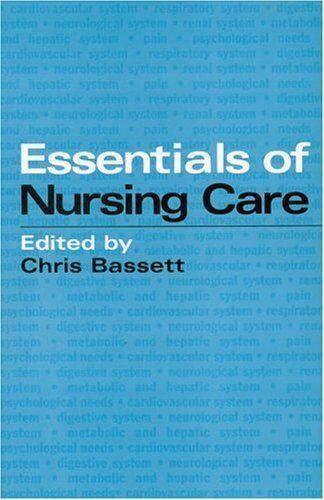 Essentials of Nursing Care By Christopher Bassett
