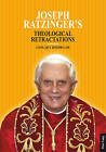 Joseph Ratzinger's Theological Retractations: Pope Benedict XVI on Revelation, Christology and Ecclesiology by Cong Quy Joseph Lam (Paperback, 2013)
