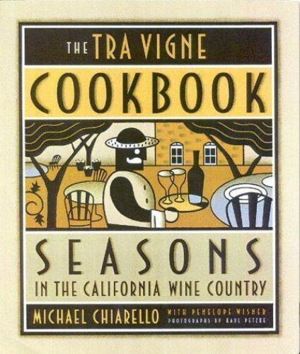 1 of 1 - NEW - The Tra Vigne Cookbook by Chiarello, Michael