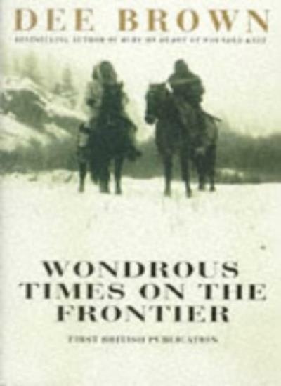Wondrous Times on the Frontier,Dee Brown