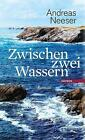 Zwischen zwei Wassern von Andreas Neeser (2014, Gebundene Ausgabe)