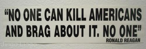 PATRIOTIC STICKER~No One Can Kill Americans /& Brag About It No One~Ron Reagan