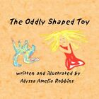 Oddly Shaped Toy 9781436301879 by Alyssa Amelia Robbins Paperback