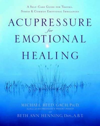 ACUPRESSURE FOR EMOTIONAL HEALING: A SELF-CARE GUIDE FOR TRAUMA, By Beth Ann