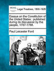 Essays on the Constitution of the United States: Published During Its Discussion by the People, 1787-1788. by Paul Leicester Ford (Paperback / softback, 2010)