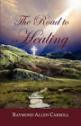 The Road to Healing by Raymond Allen Carroll (Paperback / softback, 2008)
