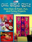 That Patchwork Place: Cool Girls Quilt : More Than 15 Fresh, Fun, and Funky Projects by Linda Lum Debono (2007, Paperback)
