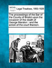 The Proceedings of the Bar of the County of Bristol Upon the Occasion of the Death of George Marston: And the Action of the Court Thereon. by Gale, Making of Modern Law (Paperback / softback, 2011)