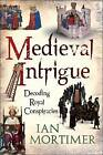 Medieval Intrigue: Royal Murder and Regnal Legitimacy by Ian Mortimer (Hardback, 2010)