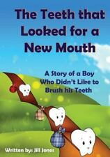 The Teeth That Looked for a New Mouth : A Story of a Boy Who Didn't Like to...