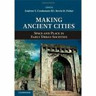 Making Ancient Cities: Space and Place in Early Urban Societies by Cambridge University Press (Hardback, 2014)