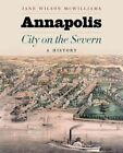 Annapolis, City on the Severn: A History by Jane Wilson McWilliams (Hardback, 2011)