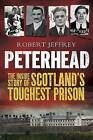 Peterhead: The Inside Story of Scotland's Toughest Prison by Robert Jeffrey (Paperback, 2013)