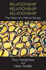 Relationship, Relationship, Relationship: The Heart of a Mature Society by Helen Ruddle, Tony Humphreys (Paperback, 2010)