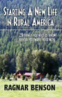 Starting a Nw Life in Rural America: 21 Things You Need to Know Before You Make Your Move by Ragnar Benson (Paperback, 2006)