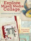Explore Mixed Media Collage: Innovative Layering Techniques by Kristen Robinson, Ruth Rae (Paperback, 2014)